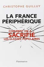 La France péripherique. Comment on a sacrifié les classes populaires
